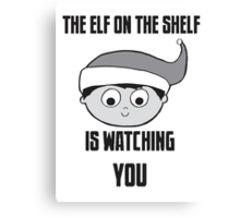The Elf on the Shelf is Watching You Canvas Print