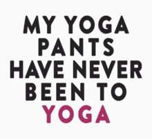My Yoga Pants Have Never Been To Yoga, Black and Pink Ink | Women's Yoga Top by ABFTs