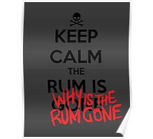 KEEP CALM - Keep Calm and Why Is The Rum Gone Poster