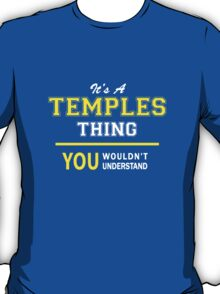 It's A TEMPLES thing, you wouldn't understand !! T-Shirt