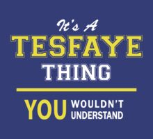 It's A TESFAYE thing, you wouldn't understand !! by satro