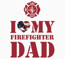 I LOVE MY FIREFIGHTER DAD by PARAJUMPER