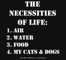 The Necessities Of Life: My Cats & Dogs - White Text by cmmei