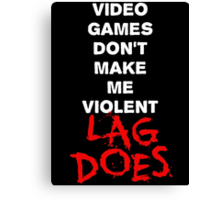 Video Games Don't Make Me Violent - Lag Does T Shirt Canvas Print