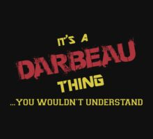 It's A DARBEAU thing, you wouldn't understand !! by itsmine