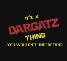 It's A DARGATZ thing, you wouldn't understand !! by itsmine