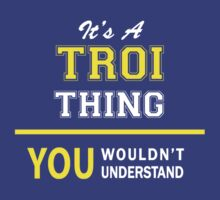 It's A TROKA thing, you wouldn't understand !! by satro