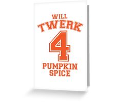Will Twerk 4 Pumpkin Spice Greeting Card