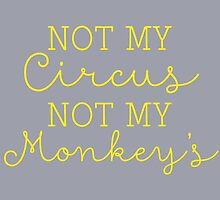 Not My Circus, Not My Monkeys by hopealittle