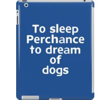 To sleep Perchance to dream of dogs iPad Case/Skin