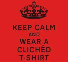 Keep calm and wear a clichéd t-shirt by stuwdamdorp