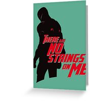 NO STRINGS ON ME Greeting Card