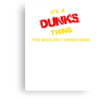 It's A DUNKS thing, you wouldn't understand !! Canvas Print