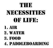 The Necessities Of Life: Paddleboarding - Black Text by cmmei