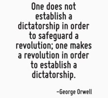 One does not establish a dictatorship in order to safeguard a revolution; one makes a revolution in order to establish a dictatorship. by Quotr