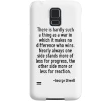 There is hardly such a thing as a war in which it makes no difference who wins. Nearly always one side stands more of less for progress, the other side more or less for reaction. Samsung Galaxy Case/Skin