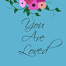 You are Loved by VieiraGirl