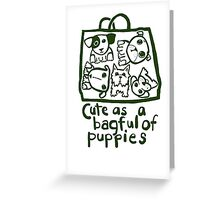 Cute as a bagful of puppies Greeting Card