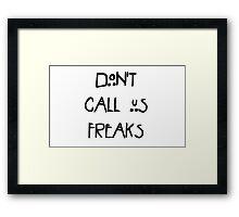 Don't call us freaks! Framed Print
