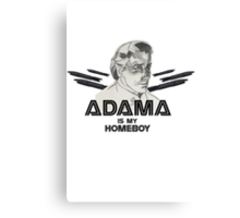Adama is my homeboy Canvas Print