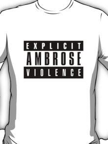 Explicit Ambrose Violence T-Shirt