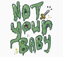Not Your Baby - Green T-Shirt