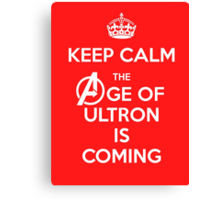 Keep Calm - The Age Of Ultron is Coming Canvas Print