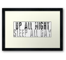 UP ALL NIGHT SLEEP ALL DAY Framed Print