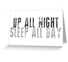 UP ALL NIGHT SLEEP ALL DAY Greeting Card