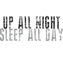 UP ALL NIGHT SLEEP ALL DAY Photographic Print