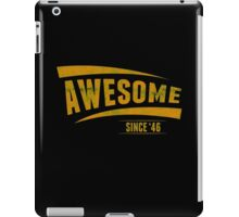 Awesome Since'46 iPad Case/Skin