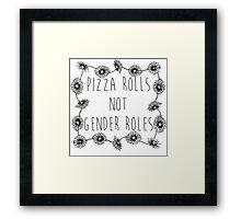 Pizza Rolls Not Gender Roles Framed Print