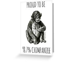PROUD TO BE 98.7% CHIMPANZEE Greeting Card