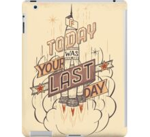 If Today Was Your Last Day iPad Case/Skin