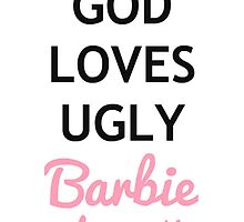 God loves ugly, Barbie does not by dannytorance