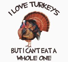 I love Turkeys But I Can't eat a Whole One by rardesign