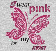 I Wear Pink For My Mom by rardesign