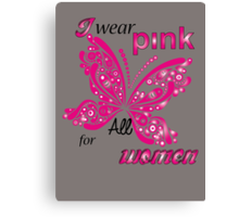I Wear Pink For All Women Canvas Print
