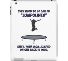 Your Mom Invented The Trampoline iPad Case/Skin