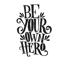 Be Your Own Hero Photographic Print