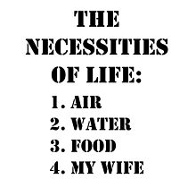 The Necessities Of Life: My Wife - Black Text by cmmei