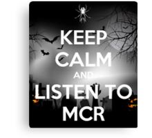 KEEP CALM AND LISTEN TO MCR Canvas Print
