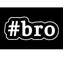 Bro - Hashtag - Black & White Photographic Print