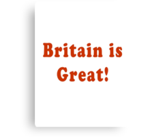 Britain Is Great Canvas Print