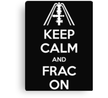 Keep Calm And Frac On Canvas Print