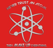 Never trust an atom.They MAKE UP everything. Kids Clothes
