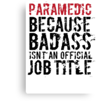 Humorous 'Paramedic because Badass Isn't an Official Job Title' Tshirt, Accessories and Gifts Canvas Print
