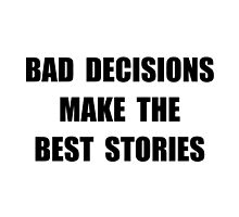 Bad Decisions by TheBestStore