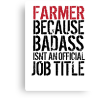 Funny 'Farmer because Badass Isn't an Official Job Title' Tshirt, Accessories and Gifts Canvas Print