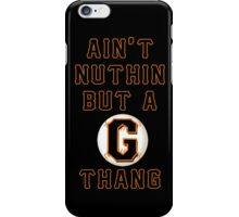 AIN'T NUTHIN BUT A G THANG iPhone Case/Skin